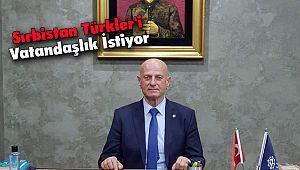 Sırbistan Türkler'i Vatandaşlık İstiyor