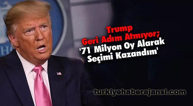 Trump Geri Adım Atmıyor; '71 Milyon Oy Alarak Seçimi Kazandım'