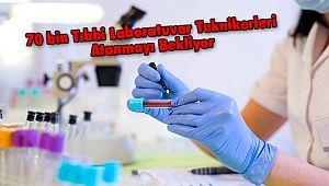 70 bin Tıbbi Laboratuvar Teknikerleri Atanmayı Bekliyor