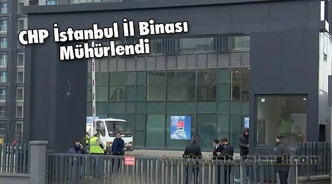 CHP İstanbul İl Binası Mühürlendi