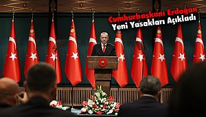 Cumhurbaşkanı Erdoğan Yeni Yasakları Açıkladı