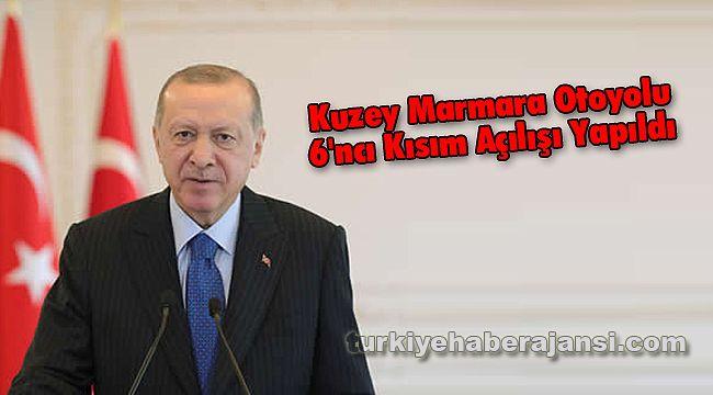 Kuzey Marmara Otoyolu 6'ncı Kısım Açılışı Yapıldı