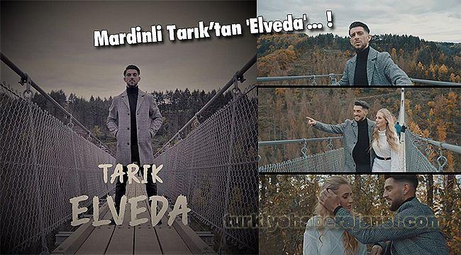 Mardinli Tarık'tan 'Elveda'!