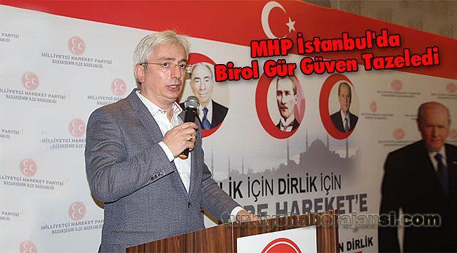 MHP İstanbul'da Birol Gür Güven Tazeledi