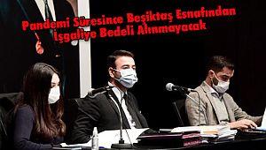 Pandemi Süresince Beşiktaş Esnafından İşgaliye Bedeli Alınmayacak