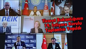 Ticaret Bakanlığının İstişare Kurulu Toplantısı Yapıldı