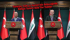 'Türkiye, Irak ve Suriye'nin Geleceğinde Bölücü Teröre Asla Yer Yoktur'