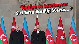 'Türkiye ve Azerbaycan Sırt Sırta Verdiği Sürece... !'