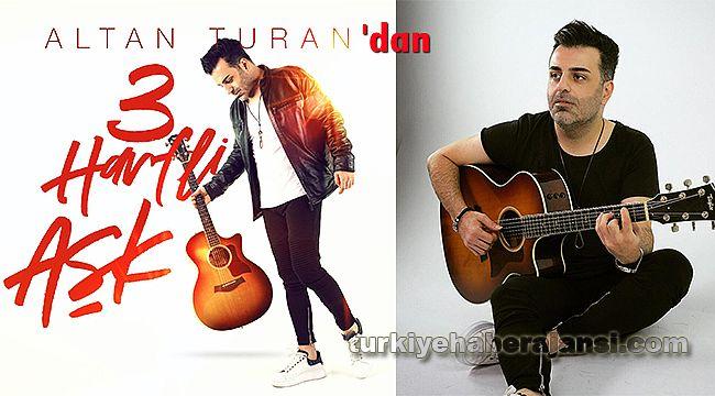 Altan Turan'dan '3 Harfli Aşk'