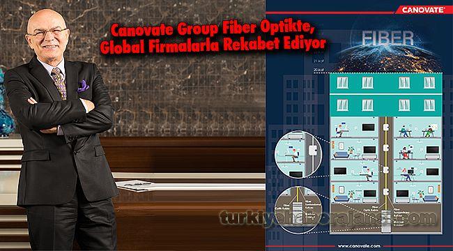 Canovate Group Fiber Optikte, Global Firmalarla Rekabet Ediyor