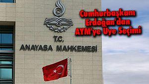 Cumhurbaşkanı Erdoğan'dan AYM'ye Üye Seçimi