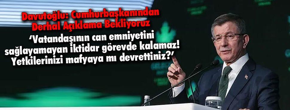 Davutoğlu: Cumhurbaşkanından Derhal Açıklama Bekliyoruz