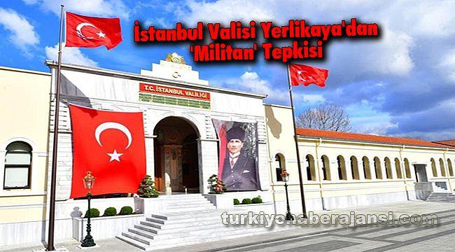 İstanbul Valisi Yerlikaya'dan 'Militan' Tepkisi