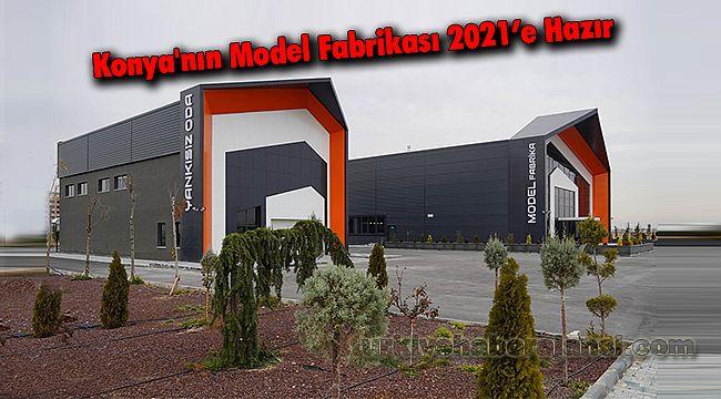 Konya'nın Model Fabrikası 2021'e Hazır