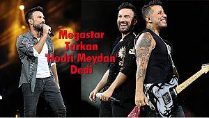 Megastar Tarkan 'Hodri Meydan' Dedi