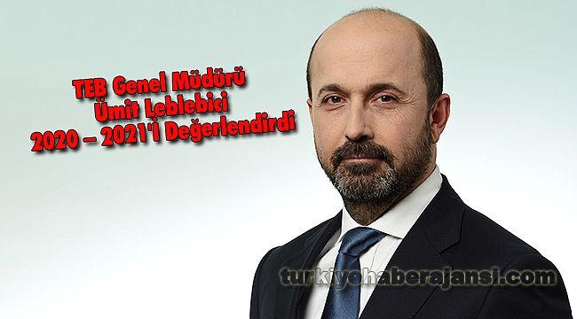 TEB Genel Müdürü Ümit Leblebici 2020 – 2021'İ Değerlendirdi
