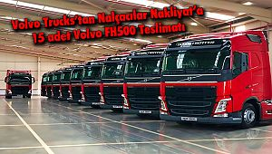 Volvo Trucks'tan Nalçacılar Nakliyat'a 15 adet Volvo FH500 Teslimatı