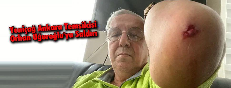 Yeniçağ Temsilcisi Orhan Uğuroğlu'ya Saldırı