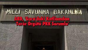 ABD, 'Gara'daki Katliamdan Terör Örgütü PKK Sorumlu'