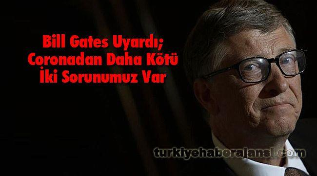 Bill Gates Uyardı: Coronadan Daha Kötü İki Sorunumuz Var