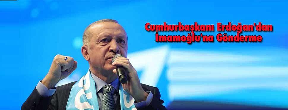 Cumhurbaşkanı Erdoğan'dan İmamoğlu'na Gönderme