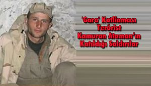 'Gara' Katliamcısı Teröristin Katıldığı Saldırılar