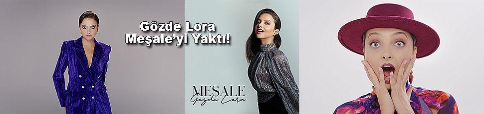 Gözde Lora Meşale'yi Yaktı!