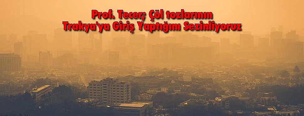 Prof. Tecer; Çöl tozlarının Trakya'ya Giriş Yaptığını Sezinliyoruz