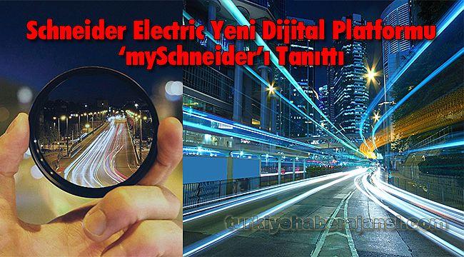 Schneider Electric Yeni Dijital Platformu 'mySchneider'ı Tanıttı