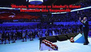 'Ülkemize, Milletimize ve İstanbul'a Hizmet Davamızdan Asla Vazgeçmedik'