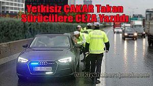 Yetkisiz ÇAKAR takan sürücülere CEZA yazıldı