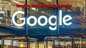 Google'ın Sıra Dışı Projesi; Wolverine