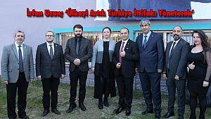 İrfan Uzun; 'Ülkeyi Artık Türkiye İttifakı Yönetecek'