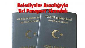Belediyeler Aracılığıyla 'Gri Pasaport' Skandalı