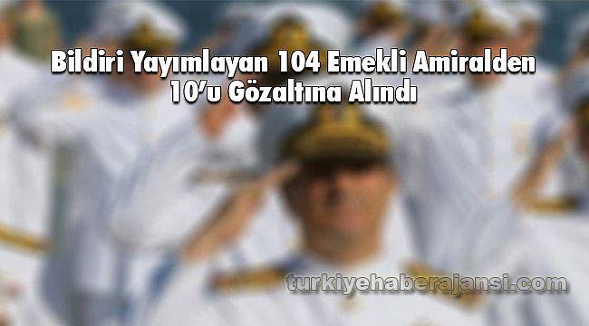 Bildiri Yayımlayan 104 Emekli Amiralden 10'u Gözaltına Alındı