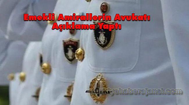 Emekli Amirallerin Avukatı Açıklama Yaptı