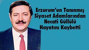 Erzurum'un Tanınmış Siyaset Adamlarından Necati Güllülü Hayatını Kaybetti