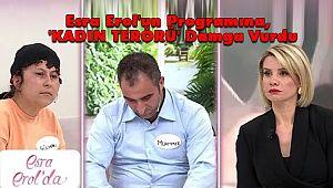 Esra Erol'un Programına,'KADININ KOCASINA ŞİDDETİ' Damga Vurdu
