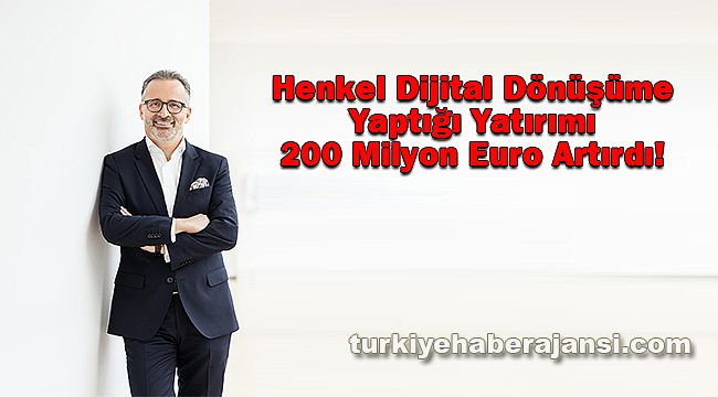 Henkel Dijital Dönüşüme Yaptığı Yatırımı 200 Milyon Euro Artırdı!