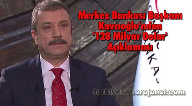Merkez Bankası Başkanı Kavcıoğlu'ndan '128 Milyar Dolar' Açıklaması