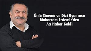 Oyuncu Muharrem Erdemir Hayatını Kaybetti