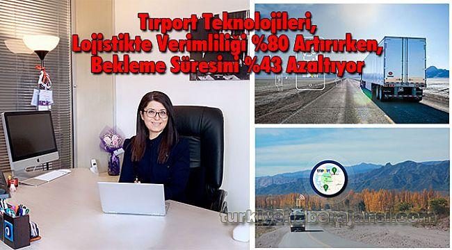 Tırport Teknolojileri, Lojistikte Verimliliği %80 Artırırken, Bekleme Süresini %43 Azaltıyor