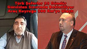 Türk Şoförler 25 Gündür Gürcistan Sınırında Bekletiliyor