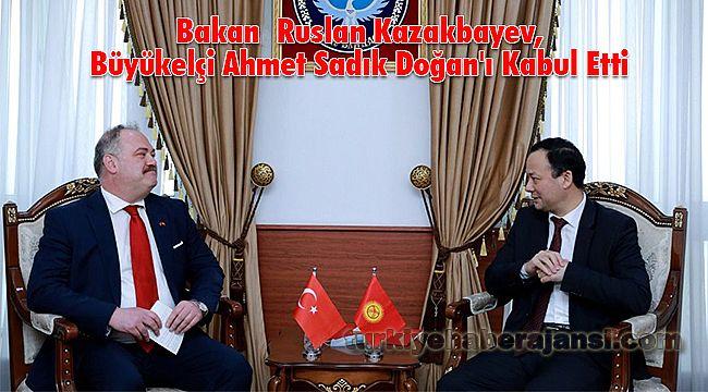 Bakan Ruslan Kazakbayev, Büyükelçi Ahmet Sadık Doğan'ı Kabul Etti