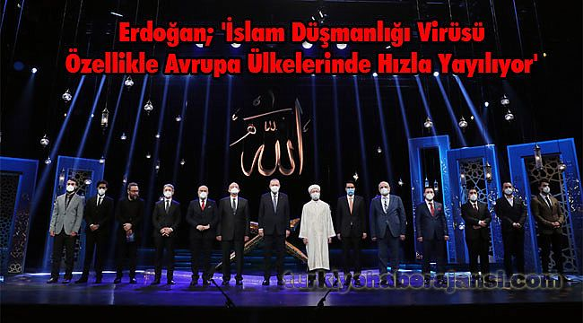 Erdoğan; 'İslam Düşmanlığı Virüsü Özellikle Avrupa Ülkelerinde Hızla Yayılıyor'