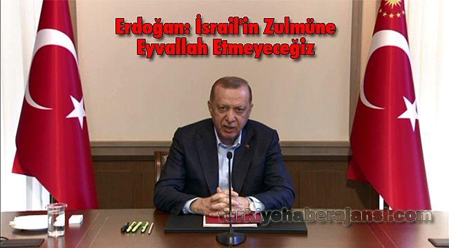 Erdoğan: İsrail'in Zulmüne Eyvallah Etmeyeceğiz