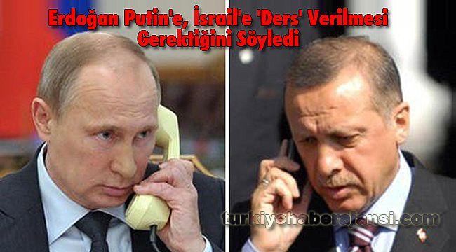 Erdoğan Putin'e İsrail'e 'Ders' Verilmesi Gerektiğini Söyledi