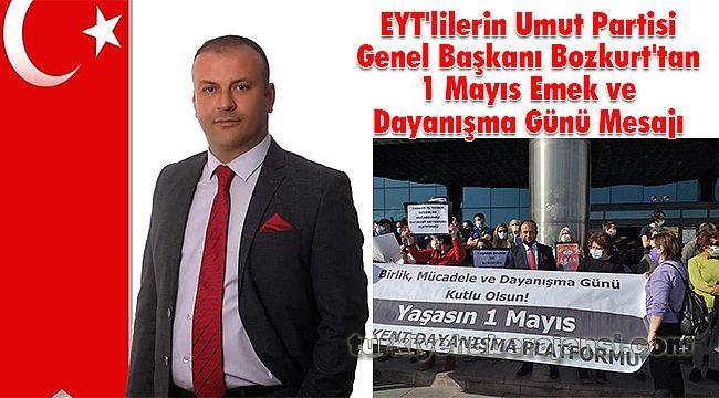 EYT'lilerin Umut Partisi Genel Başkanı Bozkurt'tan 1 Mayıs Emek ve Dayanışma Günü Mesajı