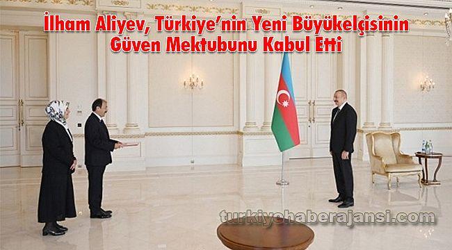 İlham Aliyev, Türkiye'nin Yeni Büyükelçisinin Güven Mektubunu Kabul Etti