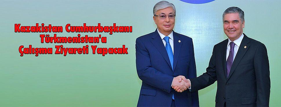 Kazakistan Cumhurbaşkanı Türkmenistan'a Çalışma Ziyareti Yapacak